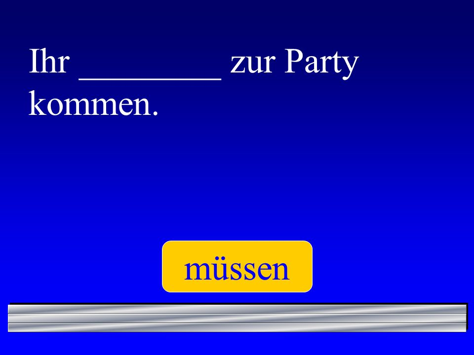 Ihr ________ zur Party kommen.