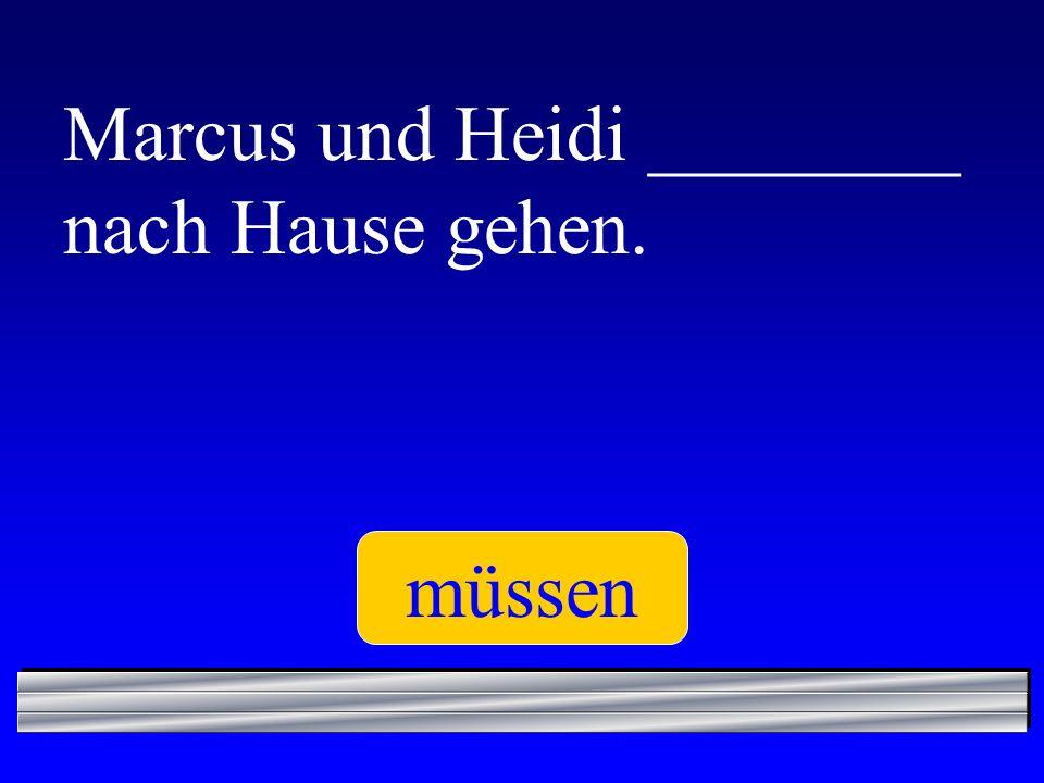 Marcus und Heidi ________ nach Hause gehen.