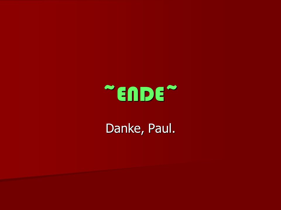 ~ENDE~ Danke, Paul.