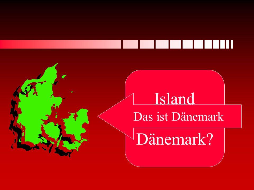 Island oder Dänemark Das ist Dänemark