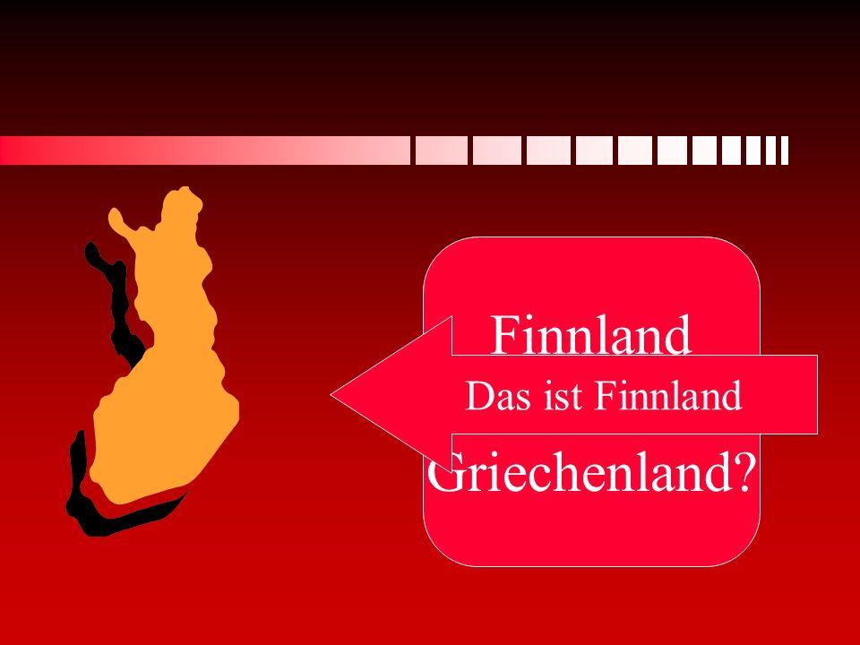 Finnland oder Griechenland Das ist Finnland