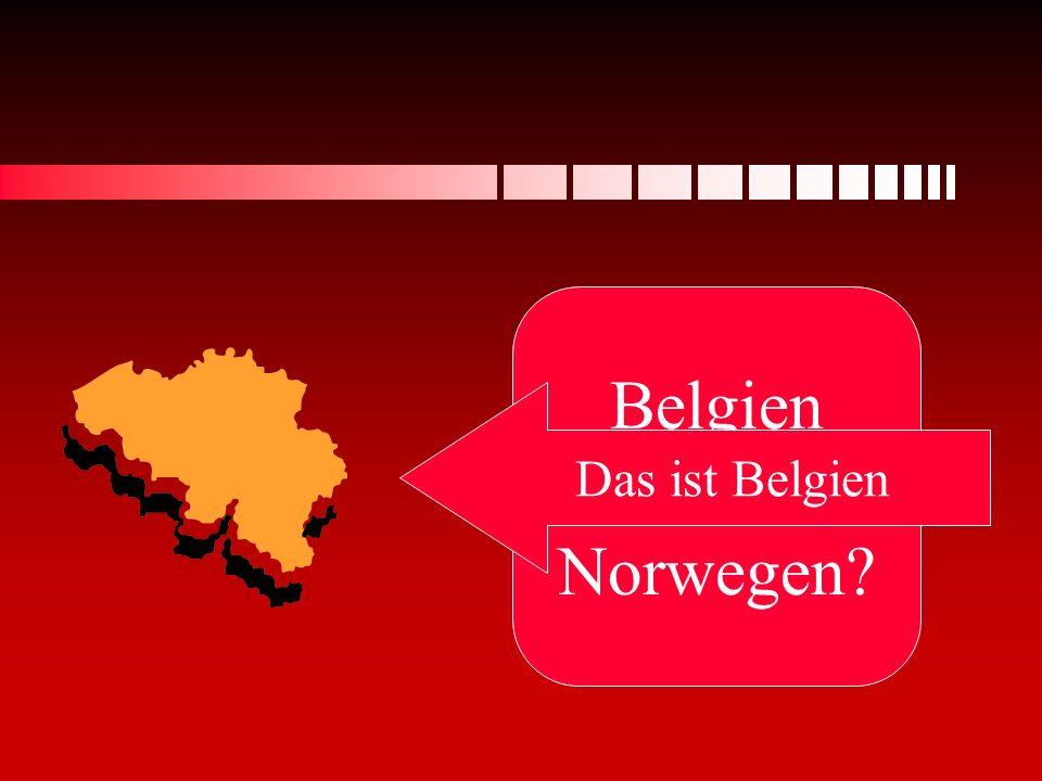 Belgien oder Norwegen Das ist Belgien