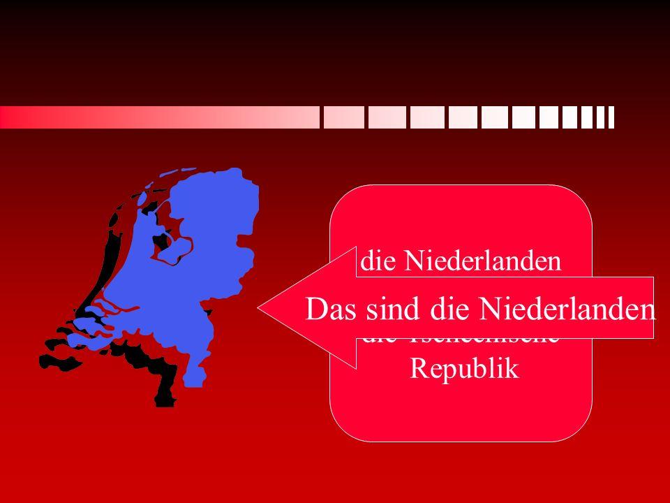 Das sind die Niederlanden