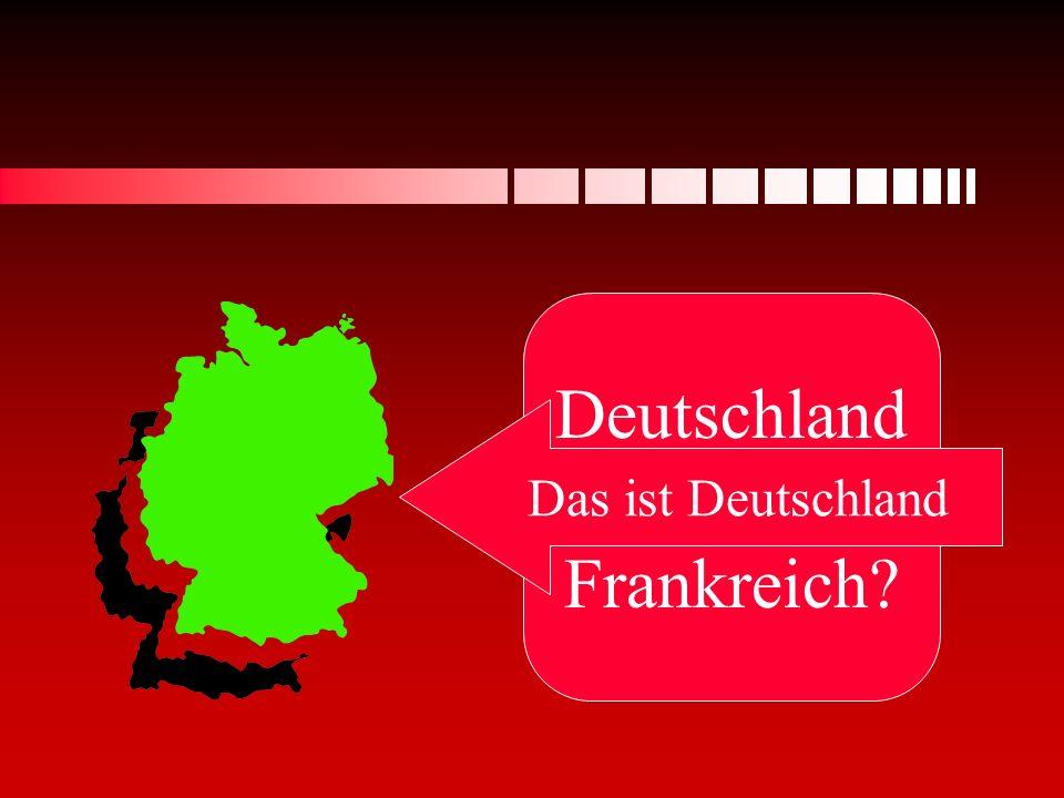 Deutschland oder Frankreich Das ist Deutschland