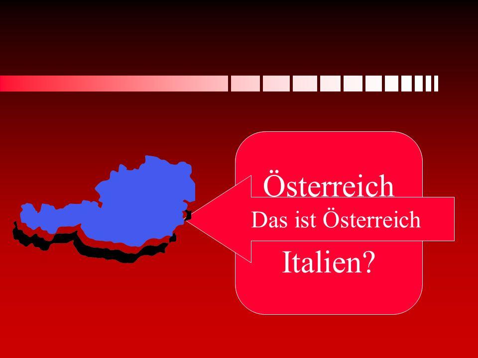 Österreich oder Italien Das ist Österreich