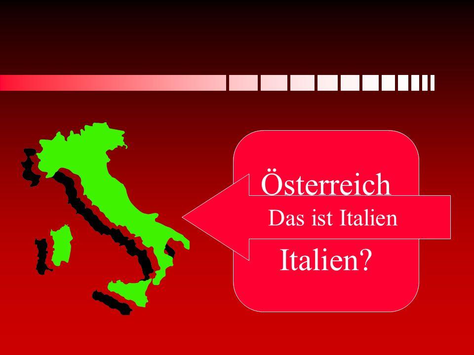 Österreich oder Italien Das ist Italien