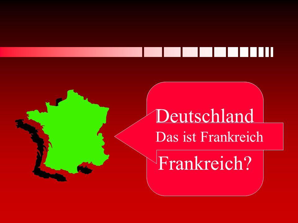Deutschland oder Frankreich Das ist Frankreich