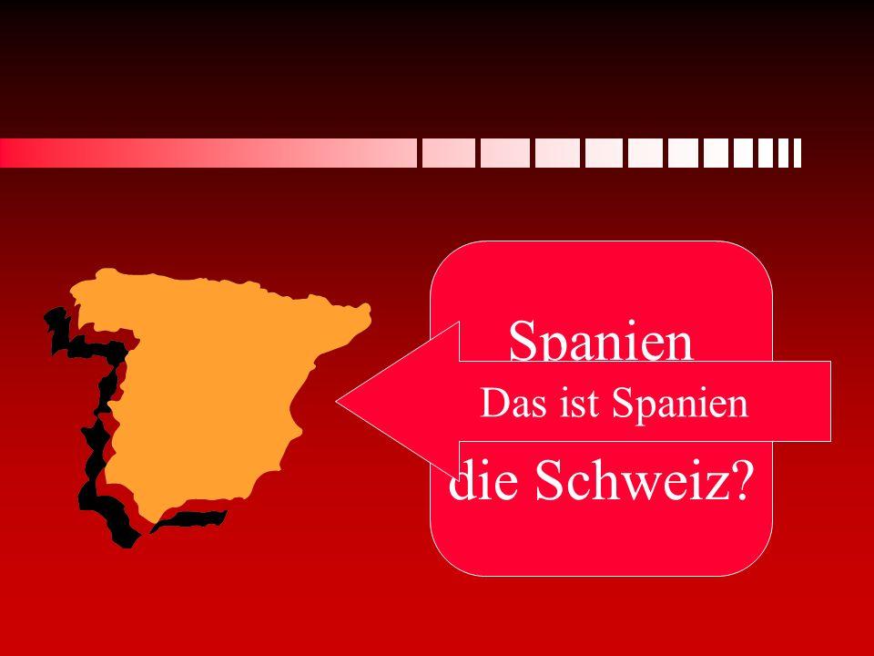 Spanien oder die Schweiz Das ist Spanien