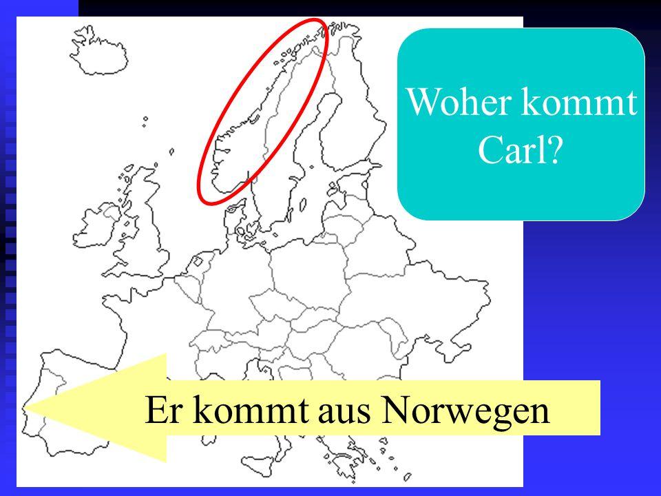 Woher kommt Carl Er kommt aus Norwegen