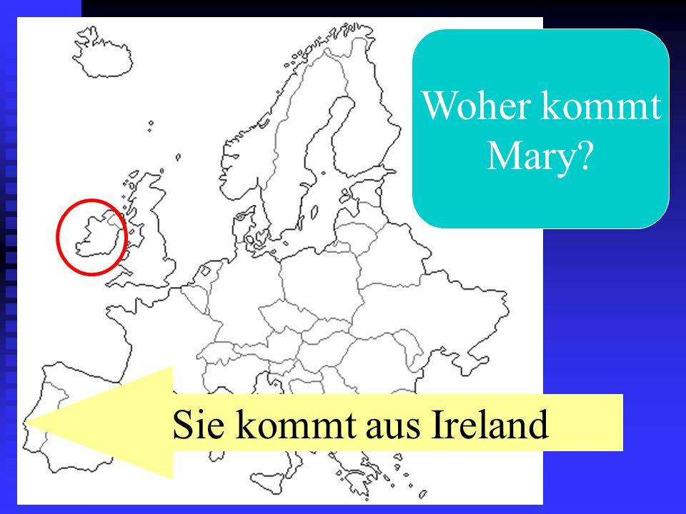 Woher kommt Mary Sie kommt aus Ireland