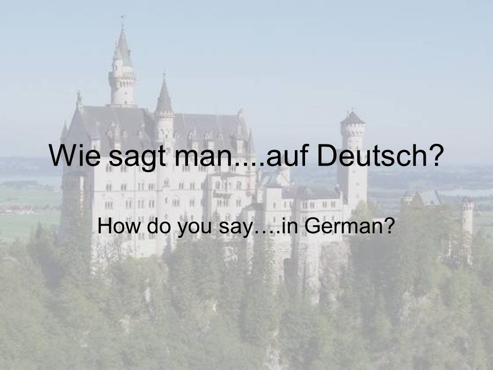 Wie sagt man....auf Deutsch