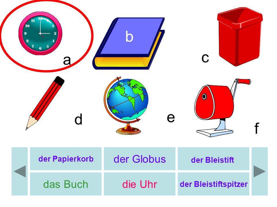 b b c a e d f der Globus das Buch die Uhr der Bleistift der Papierkorb