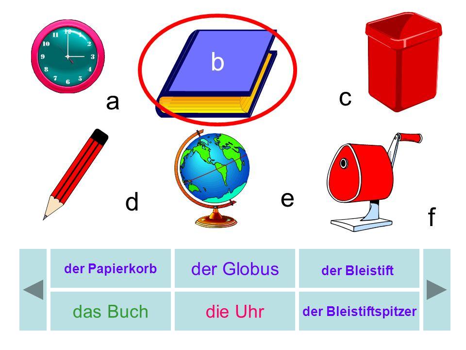 b c a e d f der Globus das Buch die Uhr der Bleistift der Papierkorb