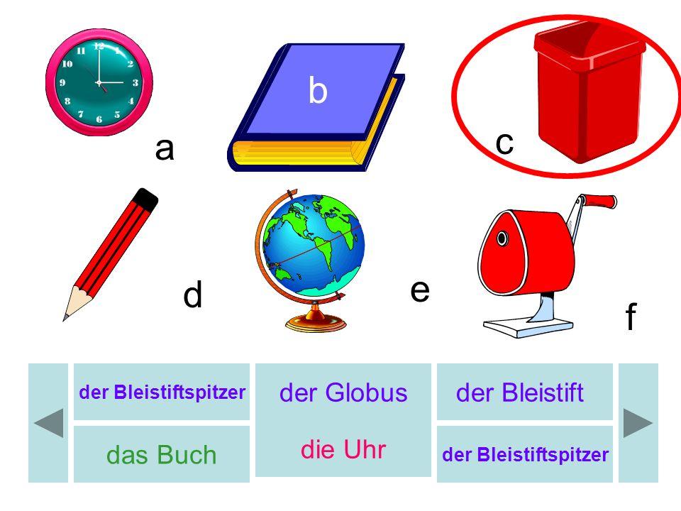 b b c a e d f der Globus der Bleistift die Uhr das Buch