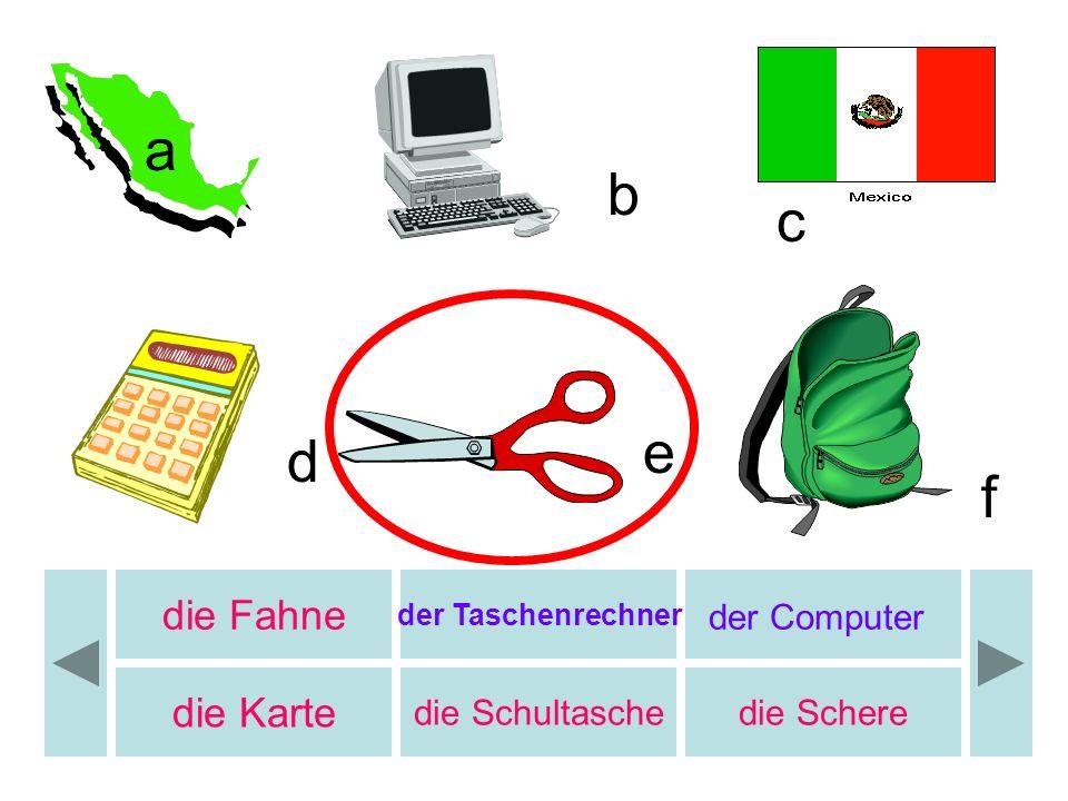 b a b c e d f die Fahne die Karte der Computer die Schultasche