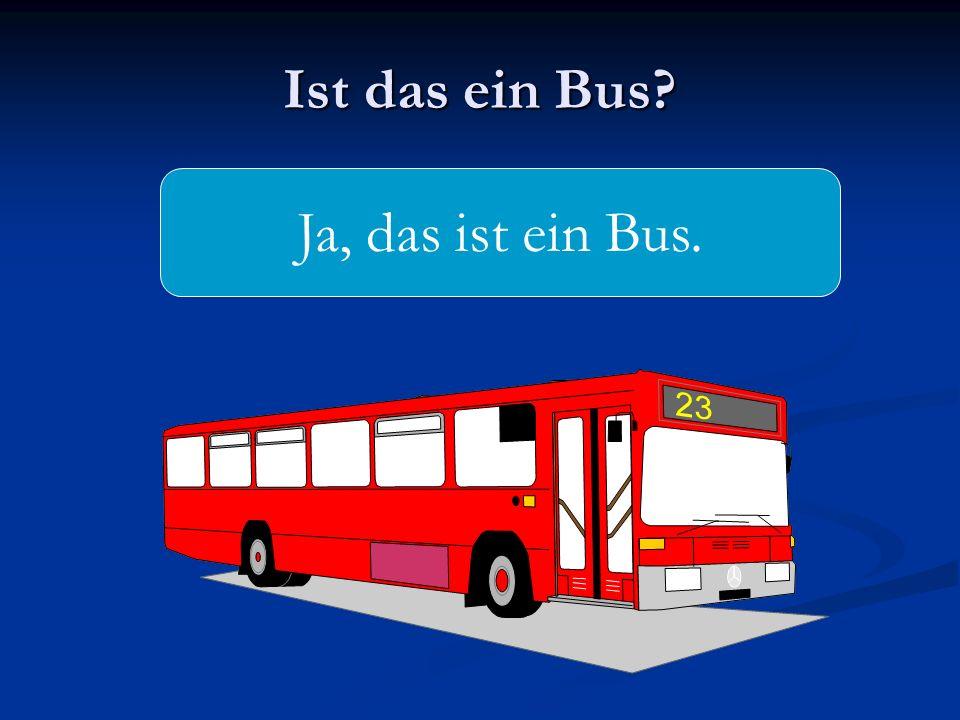 Ist das ein Bus Ja, das ist ein Bus.