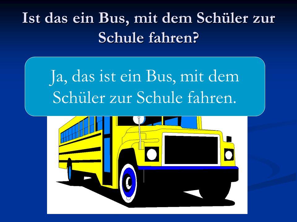 Ist das ein Bus, mit dem Schüler zur Schule fahren