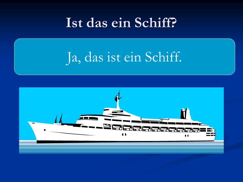 Ist das ein Schiff Ja, das ist ein Schiff.