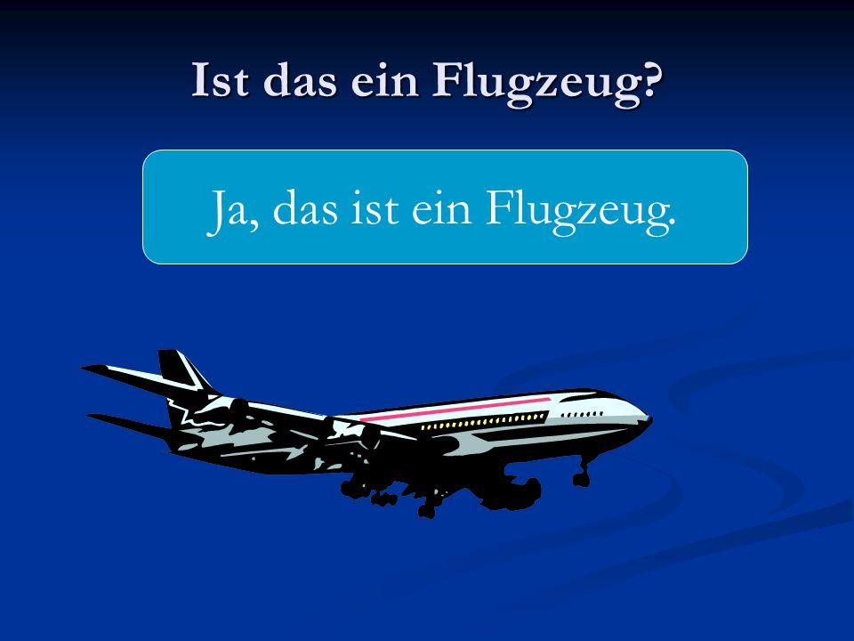 Ist das ein Flugzeug Ja, das ist ein Flugzeug.
