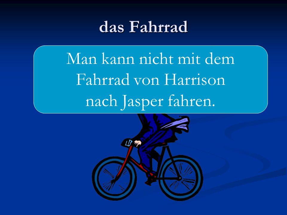 das Fahrrad Man kann nicht mit dem Fahrrad von Harrison nach Jasper fahren.