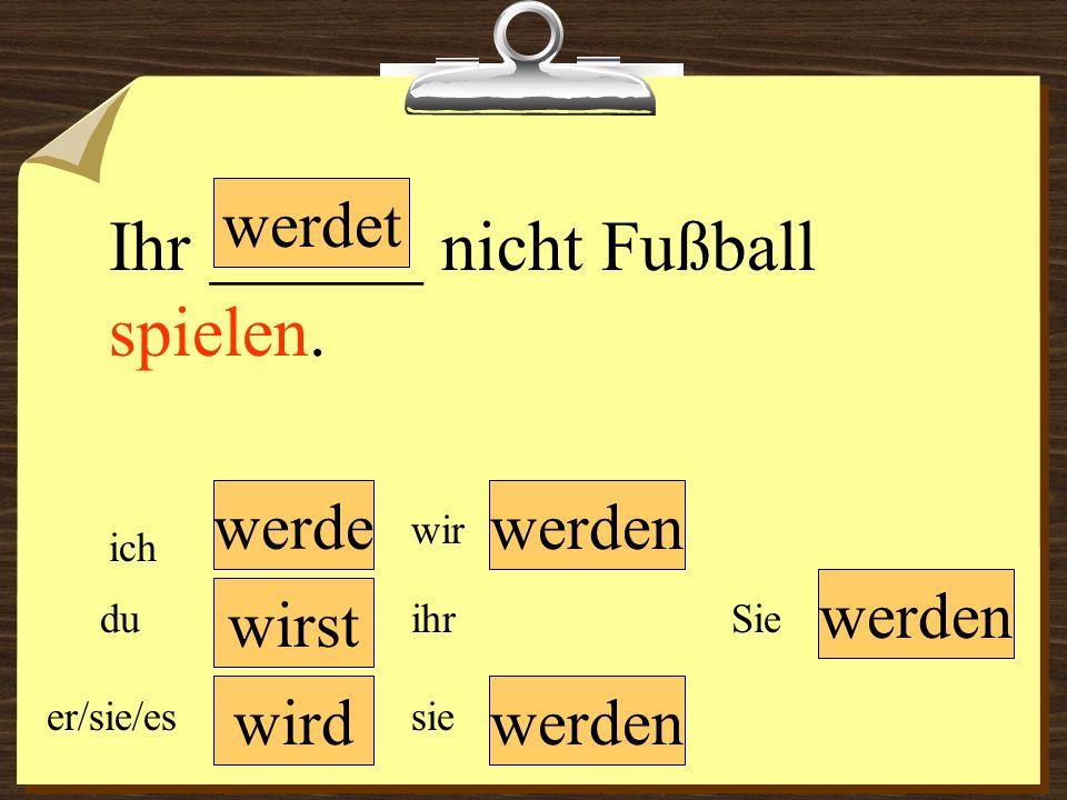Ihr ______ nicht Fußball spielen.
