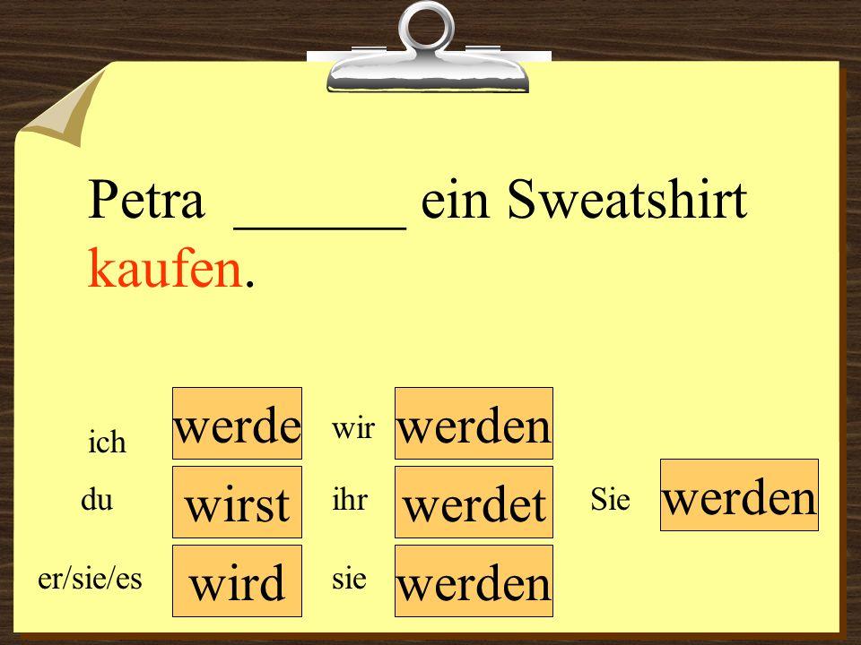 Petra ______ ein Sweatshirt kaufen.