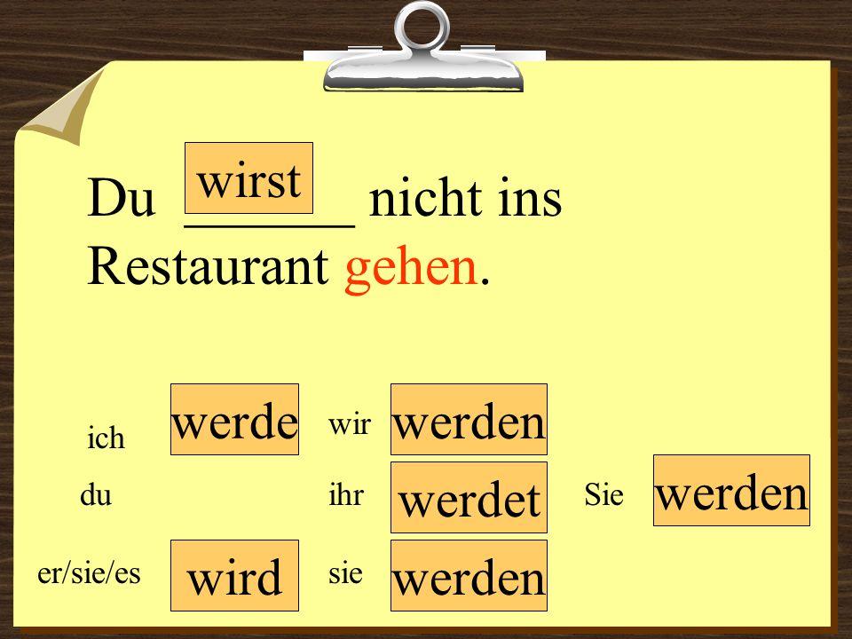Du ______ nicht ins Restaurant gehen.