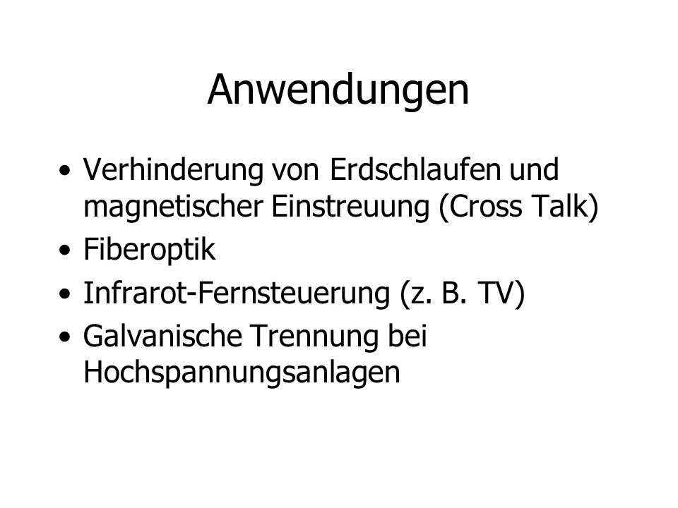 Anwendungen Verhinderung von Erdschlaufen und magnetischer Einstreuung (Cross Talk) Fiberoptik. Infrarot-Fernsteuerung (z. B. TV)