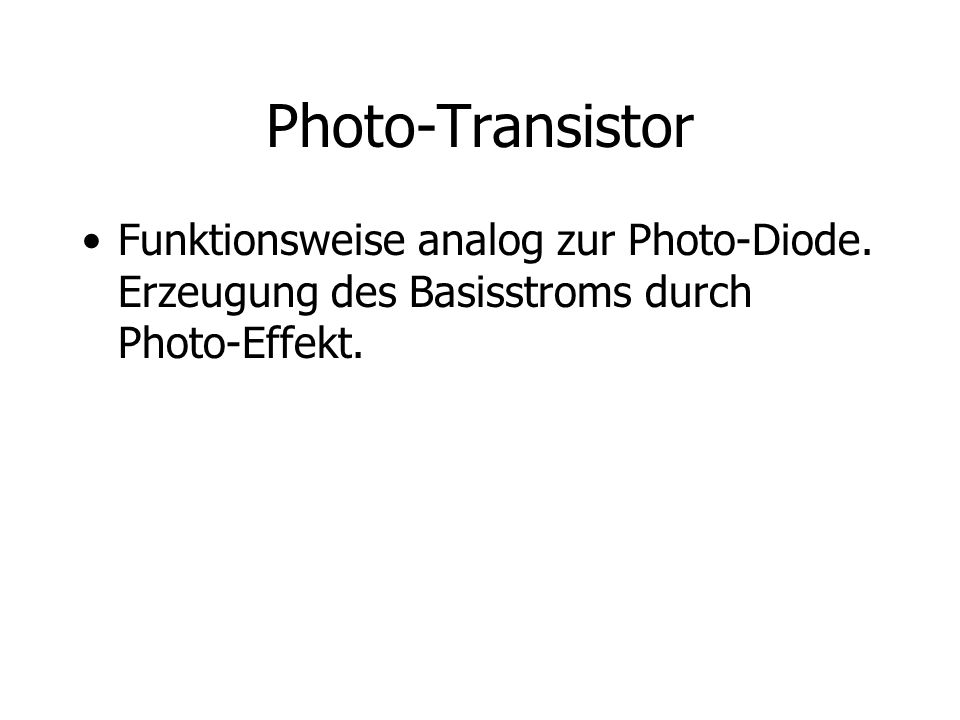 Photo-Transistor Funktionsweise analog zur Photo-Diode.