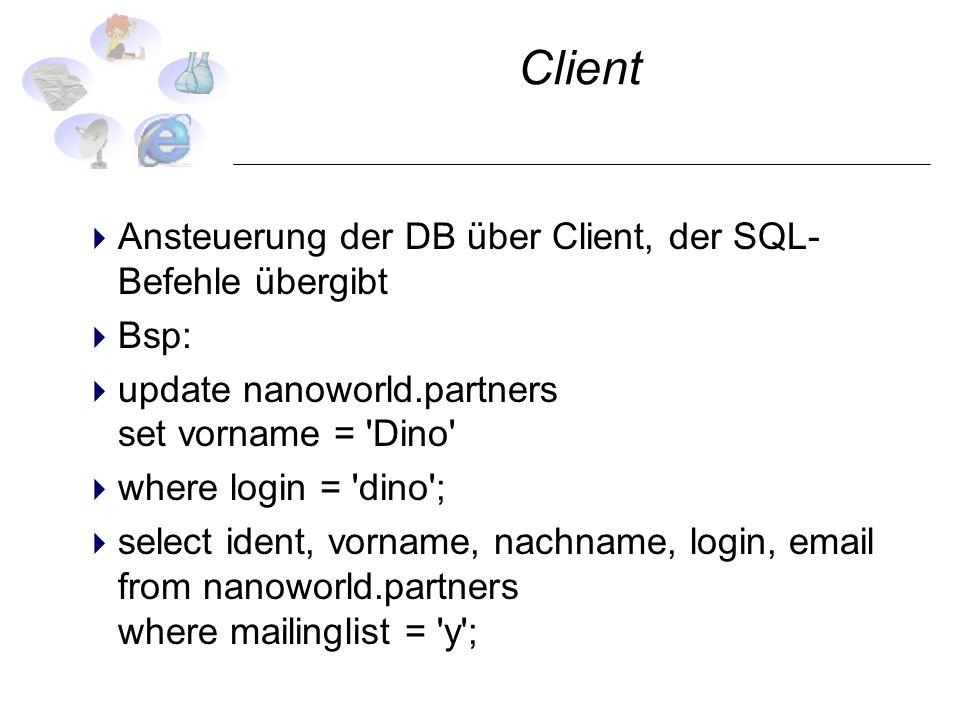 Client Ansteuerung der DB über Client, der SQL-Befehle übergibt Bsp: