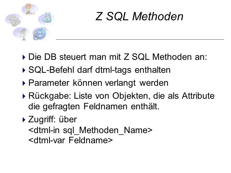 Z SQL Methoden Die DB steuert man mit Z SQL Methoden an: