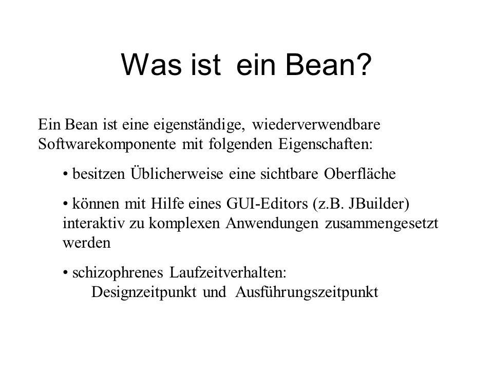 Was ist ein Bean Ein Bean ist eine eigenständige, wiederverwendbare Softwarekomponente mit folgenden Eigenschaften: