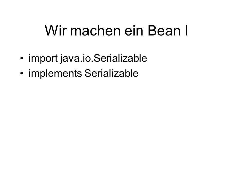 Wir machen ein Bean I import java.io.Serializable