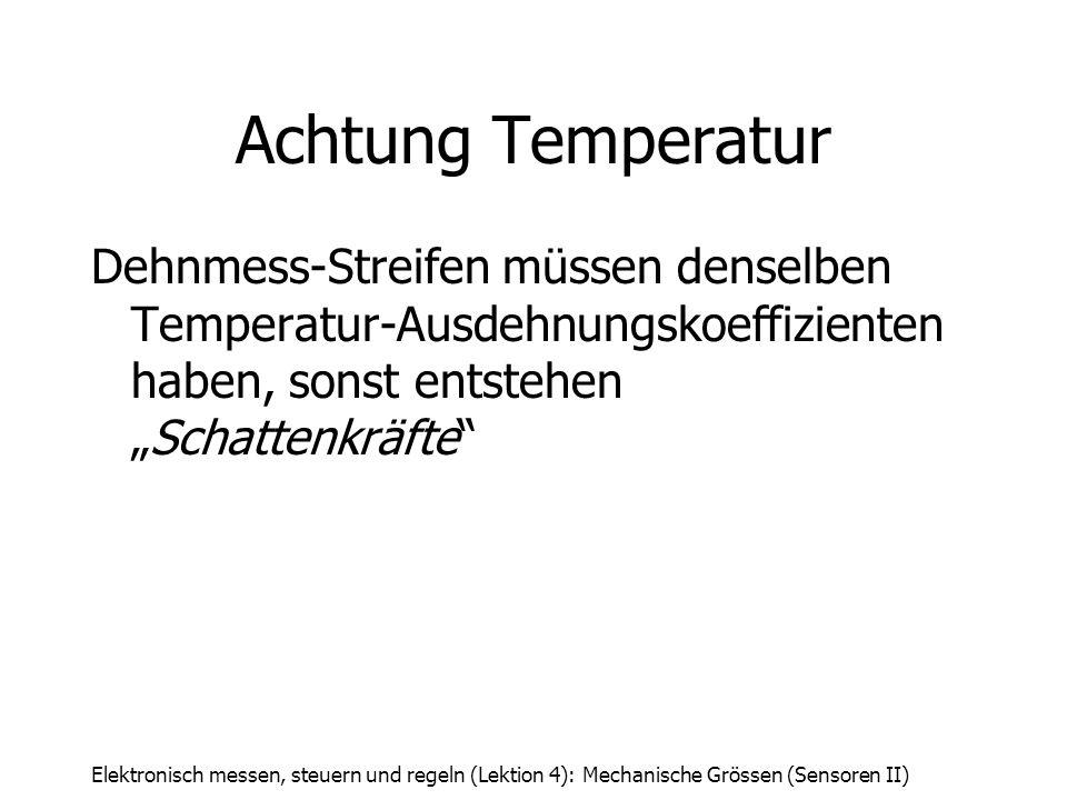 """Achtung TemperaturDehnmess-Streifen müssen denselben Temperatur-Ausdehnungskoeffizienten haben, sonst entstehen """"Schattenkräfte"""