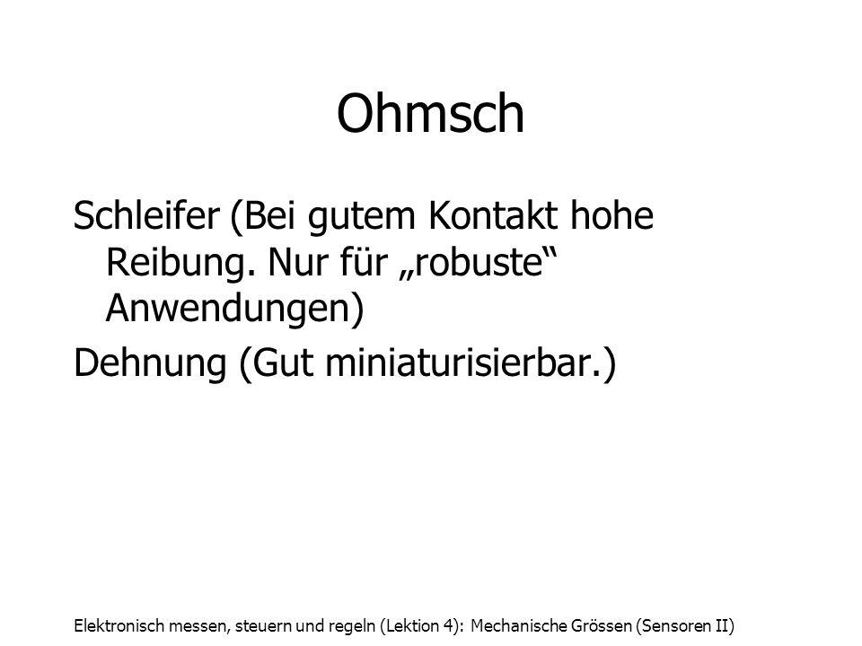 """Ohmsch Schleifer (Bei gutem Kontakt hohe Reibung. Nur für """"robuste Anwendungen) Dehnung (Gut miniaturisierbar.)"""