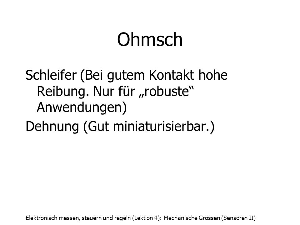 """OhmschSchleifer (Bei gutem Kontakt hohe Reibung. Nur für """"robuste Anwendungen) Dehnung (Gut miniaturisierbar.)"""