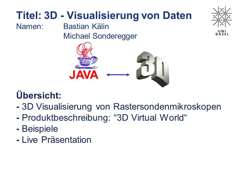 Titel: 3D - Visualisierung von Daten Namen:. Bastian Kälin