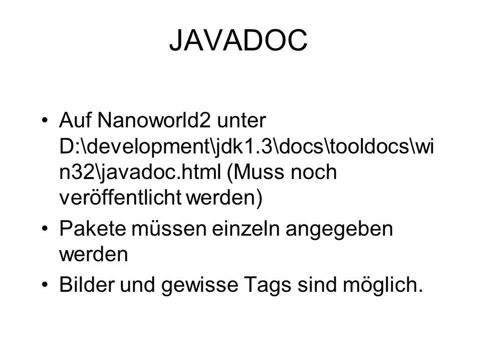 JAVADOC Auf Nanoworld2 unter D:\development\jdk1.3\docs\tooldocs\win32\javadoc.html (Muss noch veröffentlicht werden)