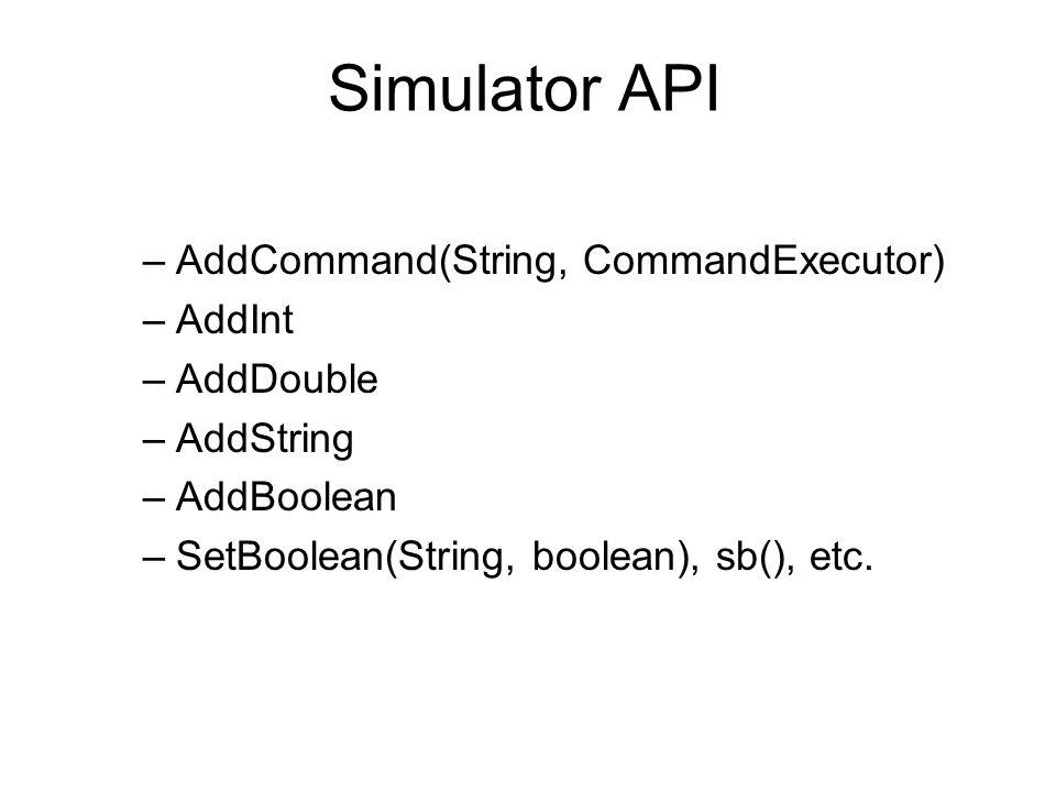 Simulator API AddCommand(String, CommandExecutor) AddInt AddDouble