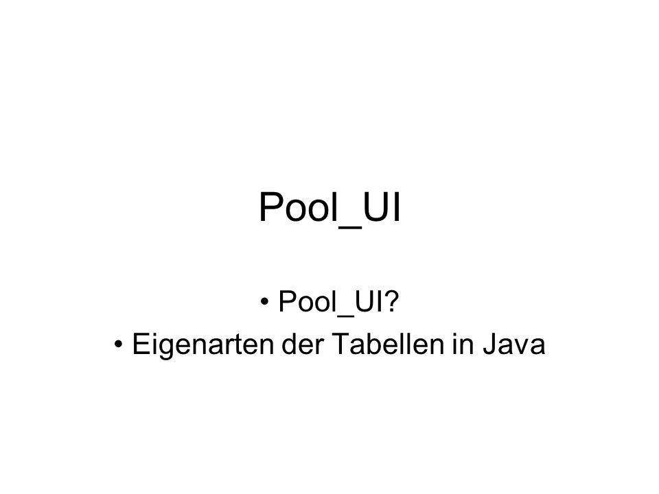 Pool_UI Eigenarten der Tabellen in Java