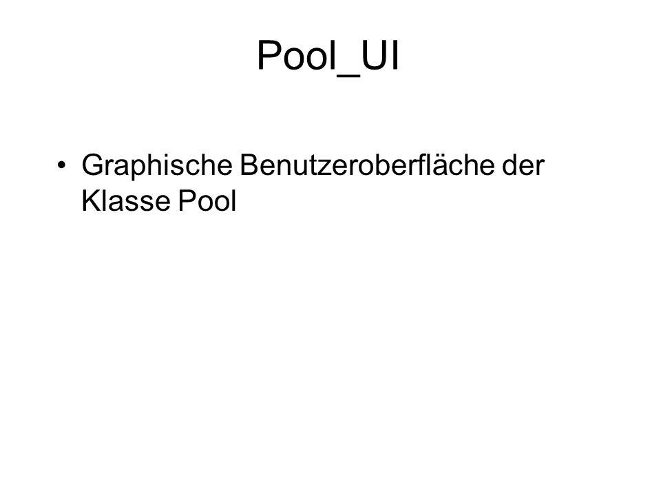 Pool_UI Graphische Benutzeroberfläche der Klasse Pool