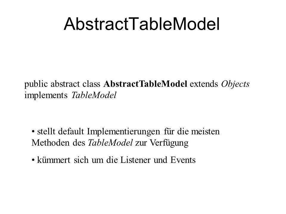AbstractTableModel public abstract class AbstractTableModel extends Objects implements TableModel.