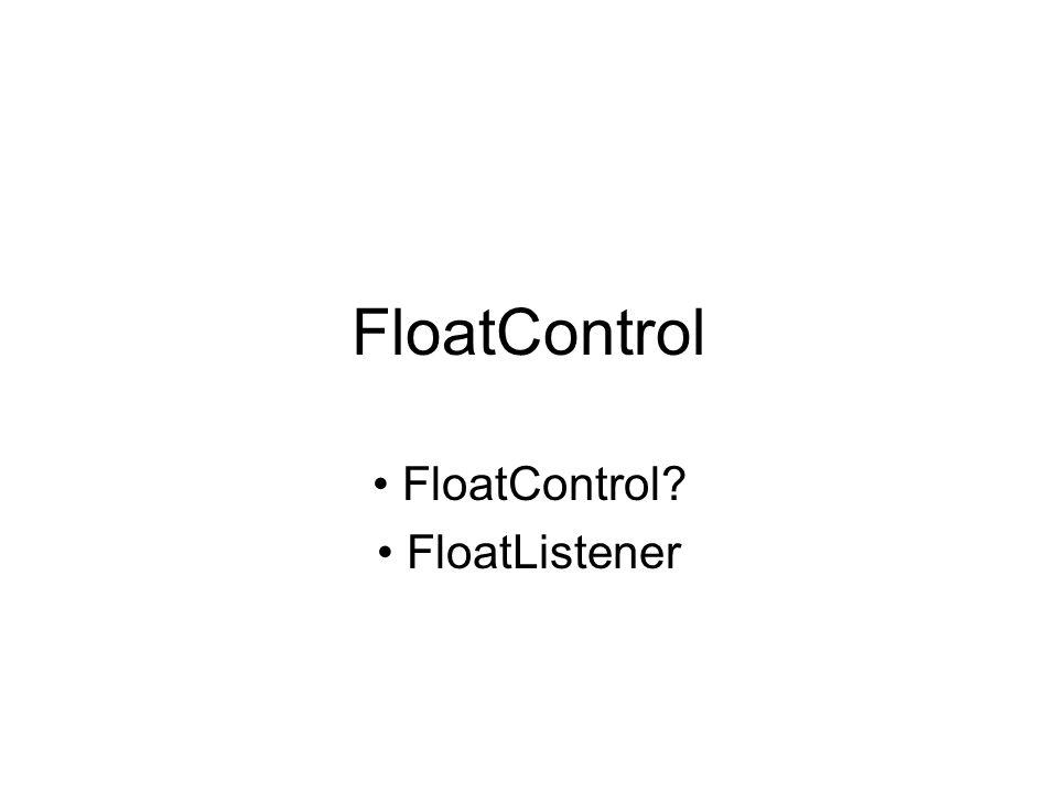 FloatControl FloatListener