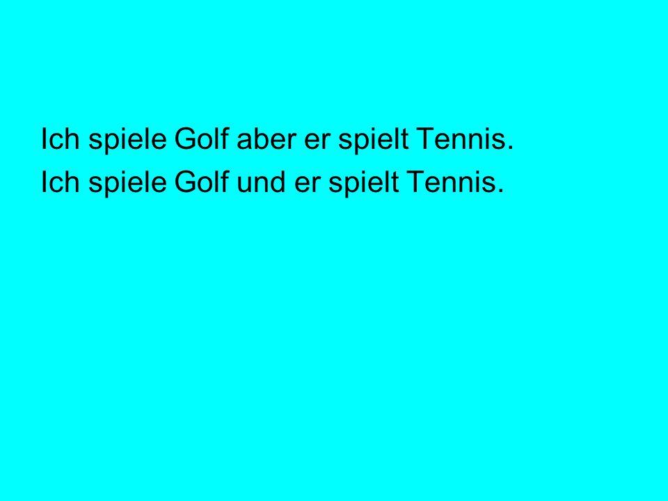 Ich spiele Golf aber er spielt Tennis.