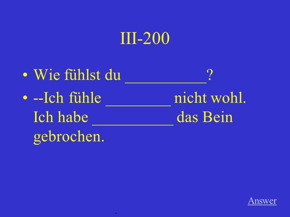 III-200 Wie fühlst du __________