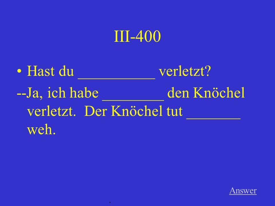 III-400 Hast du __________ verletzt
