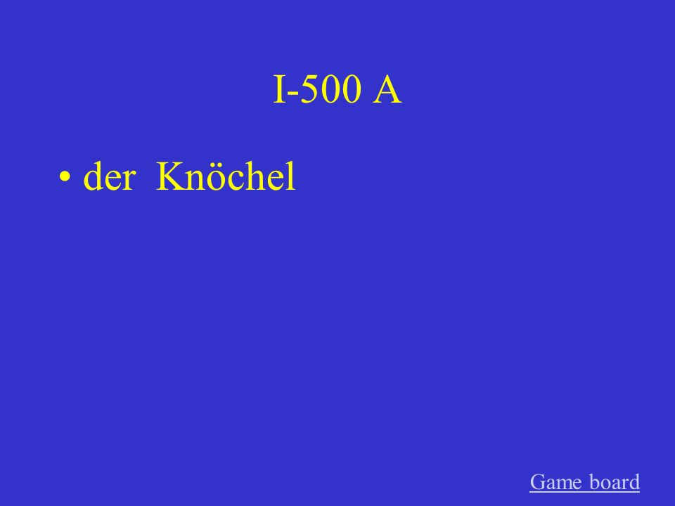 I-500 A der Knöchel Game board