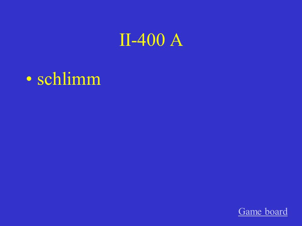 II-400 A schlimm Game board