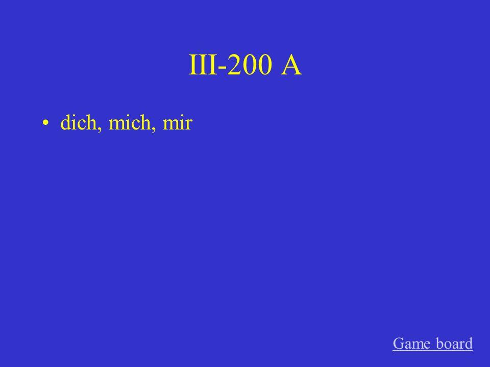 III-200 A dich, mich, mir Game board