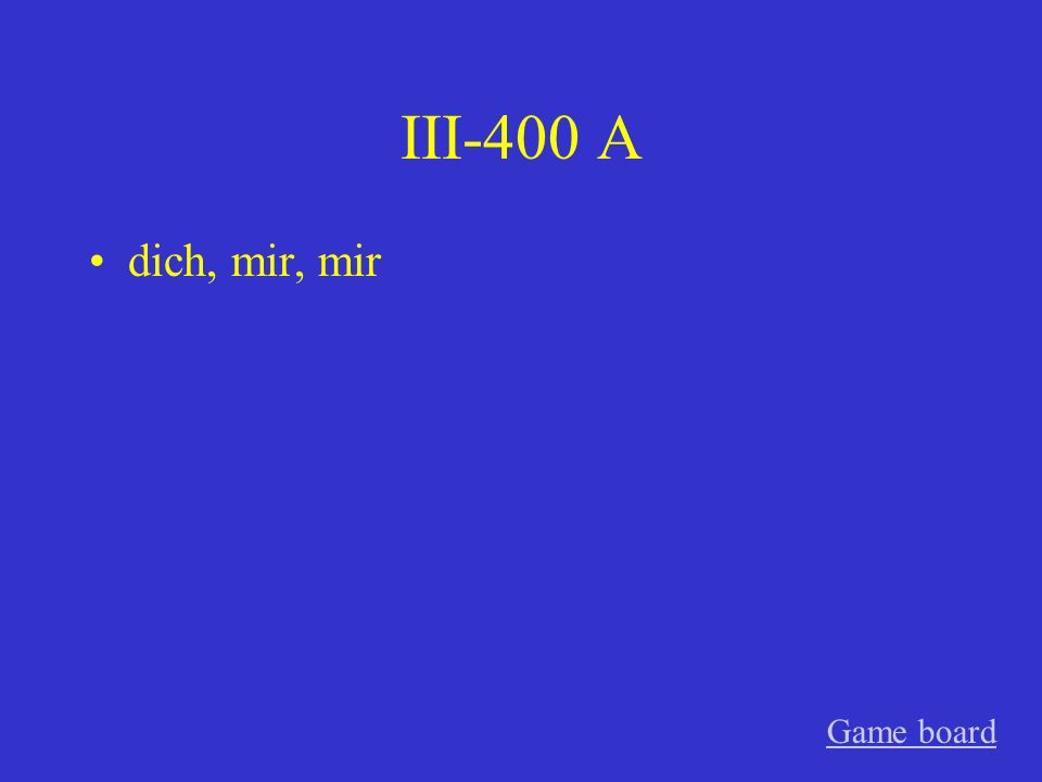 III-400 A dich, mir, mir Game board